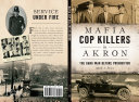 Mafia Cop Killers in Akron  The Gang War before Prohibition