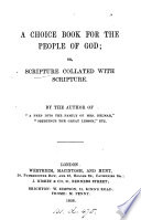 A choice book for the people of God  or  Scripture collated with Scripture  by  the author of  A peep into the family of mrs  Delmar   E B