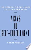 7 Keys To Self-Fulfillment