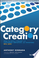 """""""Category Creation: How to Build a Brand that Customers, Employees, and Investors Will Love"""" by Anthony Kennada, Brian Halligan"""