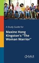 A Study Guide for Maxine Hong Kingston s  The Woman Warrior