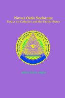 Novus Ordo Seclorum: Essays on Catholics and the United States