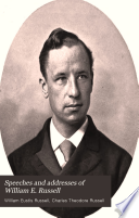 Speeches and Addresses of William E  Russell