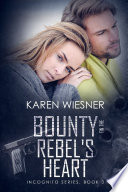 Bounty On The Rebel S Heart Book 3 Of The Incognito Series Book