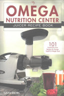 My Omega Nutrition Center Juicer Recipe Book