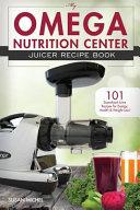 My Omega Nutrition Center Juicer Recipe Book Book