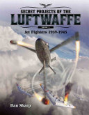 Secret Projects of the Luftwaffe   Vol 1   Jet Fighters 1939  1945