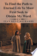 To Find the Path to Eternal Life Ye Must First Seek to Obtain My Word