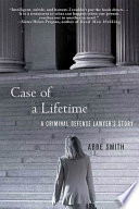 Case of a Lifetime  : A Criminal Defense Lawyer's Story