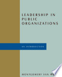 """Leadership in Public Organizations"" by Montgomery Van Wart"