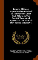 Reports of Cases Argued and Determined in the Supreme Court And, at Law, in the Court of Errors and Appeals of the State of New Jersey by New Jersey Supreme Court,Charles E Gummere PDF