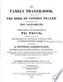 The Family Prayer-book, Or The Book of Common Prayer, and Administration of the Sacraments, and Other Rites and Ceremonies of the Church, According to the Use of the Protestant Episcopal Church in the United States of America;, Accompanied by a General Commentary, Historical, Explanatory, Doctrinal, and Practical: Compiled from the Most Approved Liturgical Works, with Alterations and Additions, and Accommodated to the Liturgy of the Protestant Episcopal Church in the United States of America by Episcopal Church,Thomas Church Brownell PDF