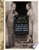 Grand Obsessions  The Life and Work of Walter Burley Griffin and Marion Mahony Griffin Book