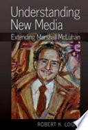 """Understanding New Media: Extending Marshall McLuhan"" by Robert K. Logan"
