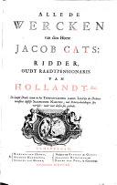 Alle de wercken van den heere Jacob Cats ... De laatste druk; waar in het twee-en-tachtig jaarig leeven des dichters beneffens desselfs slaapeloose nachten, met printverbeeldingen sijn verrijkt: nooit voor deesen soo gedrukt