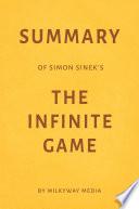 Summary of Simon Sinek   s The Infinite Game by Milkyway Media