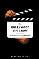 The Hollywood Jim Crow: the racial politics of the movie industry
