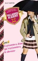 Gallagher Academy 4 - Espionnera bien qui espionnera le dernier [Pdf/ePub] eBook