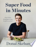 """""""Donal's Super Food in Minutes: Easy Recipes. 30 Minutes or Less. Good for you too!"""" by Donal Skehan"""