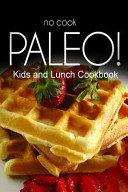 No cook Paleo  Kids and Lunch Cookbook Book