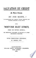 Salvation by Christ. In three essays. By Job Scott ... Also, twenty four select extracts, from his entire journal ... With prefatory remarks, by G. Pitt