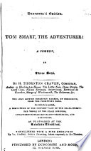 Tom Smart, the Adventurer! A comedy, in three acts, etc