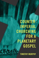 Counter Imperial Churching for a Planetary Gospel