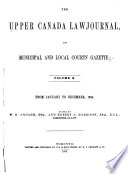 The Upper Canada Law Journal  and Municipal and Local Courts  Gazette
