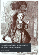 Maggie s mistake  by the author of  Aunt Annie s stories