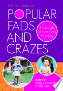 Popular Fads and Crazes Through American History  2 volumes
