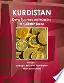 Doing Business and Investing in Kurdistan Guide Volume 1 Strategic  Practical Information and Opportunities