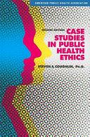 Case Studies in Public Health Ethics