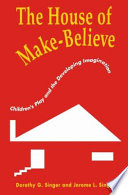 """The House of Make-Believe: children's play and the developing imagination"" by Dorothy G. Singer, Jerome L. Singer"