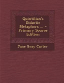 Quintilian s Didactic Metaphors       Primary Source Edition