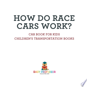 How Do Race Cars Work? Car Book for Kids | Children's Transportation Books Ebook - digital ebook library