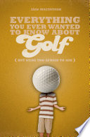 Everything You Ever Wanted to Know About Golf But Were Too Afraid to Ask by Iain Macintosh PDF
