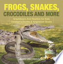 Frogs  Snakes  Crocodiles and More   Amphibians And Reptiles for Kids   Children s Reptile   Amphibian Books