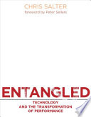 """Entangled: Technology and the Transformation of Performance"" by Chris Salter, Peter Sellars"