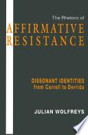 The Rhetoric Of Affirmative Resistance