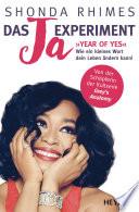 Das Ja-Experiment – Year of Yes  : Wie ein kleines Wort dein Leben ändern kann!
