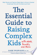 The Essential Guide to Raising Complex Kids with ADHD  Anxiety  and More Book
