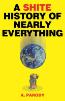 A Shite History of Nearly Everything