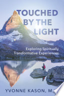 """Touched by the Light: Exploring Spiritually Transformative Experiences"" by Yvonne Kason"