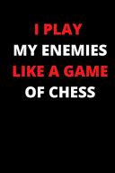 I Play My Enemies Like a Game of Chess