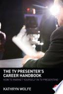 The TV Presenter s Career Handbook
