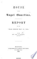 House of the Angel Guardian. Report for ... 1852. (Second, third annual report, etc.).