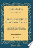 Three Centuries of Derbyshire Annals, Vol. 1 of 2
