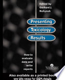 Presenting Toxicology Results  : How to Evaluate Data and Write Reports