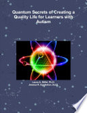 Quantum Secrets of Creating a Quality Life for Learners with Autism