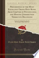 Proceedings of the Most Excellent Grand Holy Royal Arch Chapter of Pennsylvania and Masonic Jurisdiction Thereunto Belonging